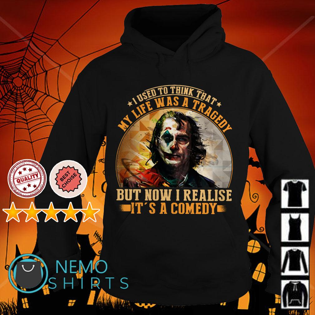 Joker I used to think my life was a tragedy but now I realise Hoodie