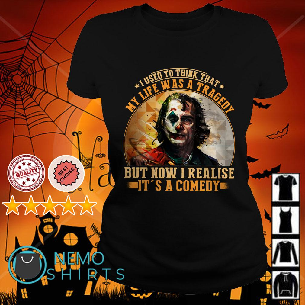 Joker I used to think my life was a tragedy but now I realise Ladies tee