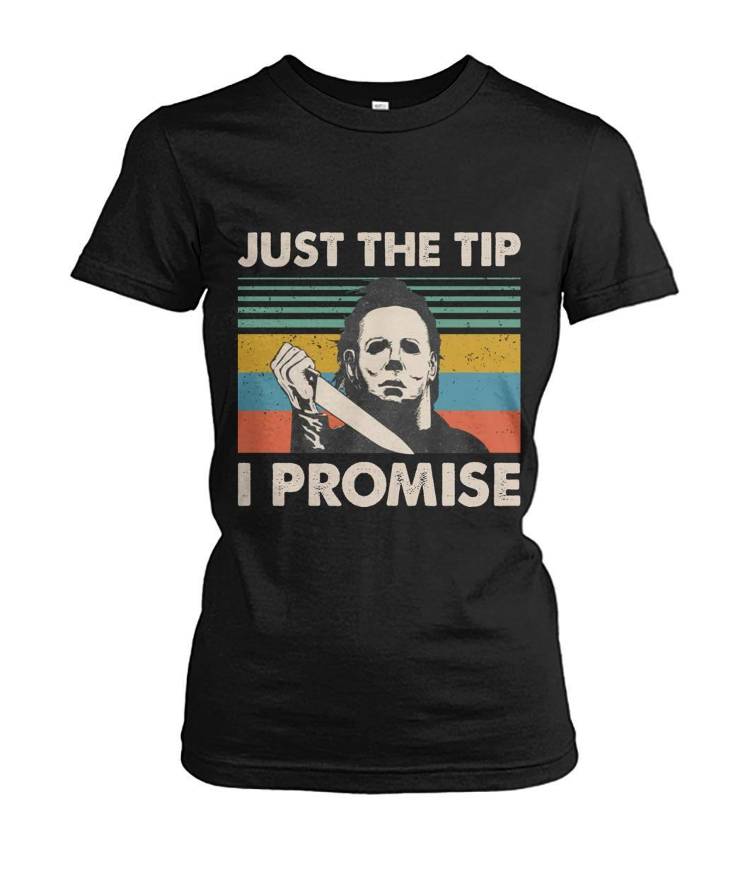 Michael Myers just the tip I promise retro Ladies tee