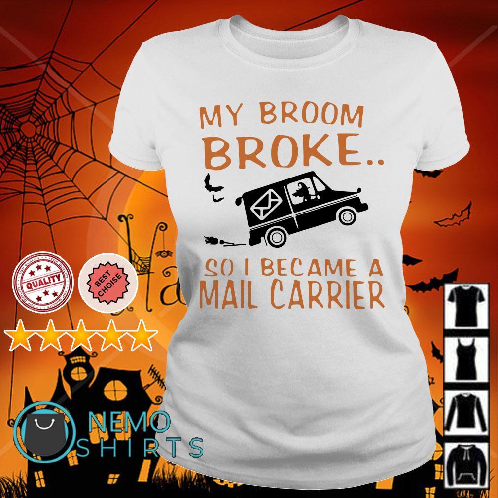 My broom broke so I became a mail carrier Ladies tee