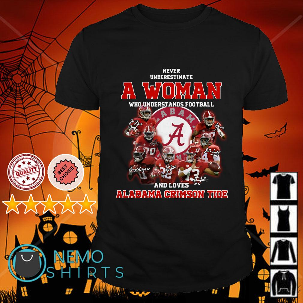 Never underestimate a woman who understands football and loves Alabama Crimson Tide shirt