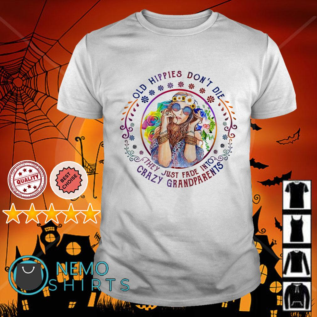 Old hippies don't die they just fade into crazy grandparents shirt