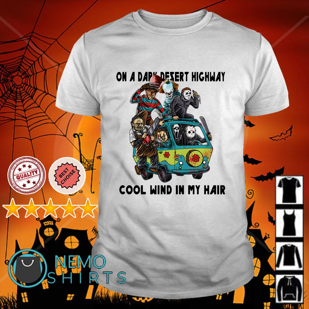 On a dark desert highway cool wind in my hair Horror Character Hippie shirt