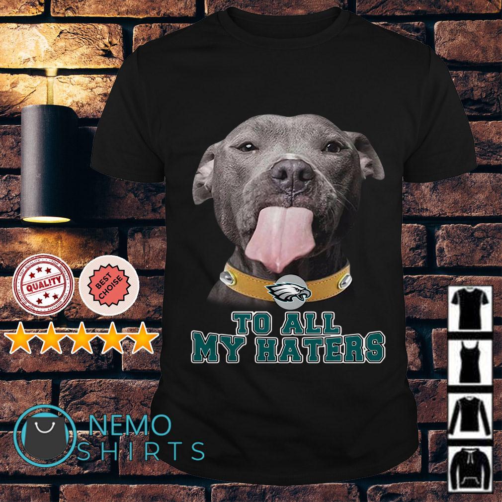 Pitbull to all my haters Philadelphia Eagles shirt
