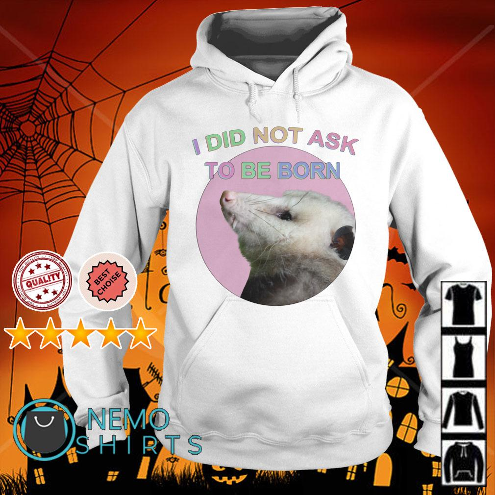Possum I did not ask to be born Hoodie