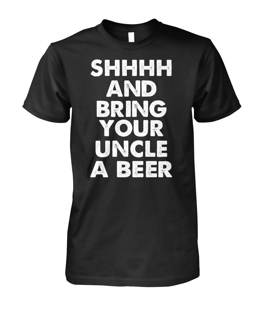Shhh and bring your uncle a beer shirt