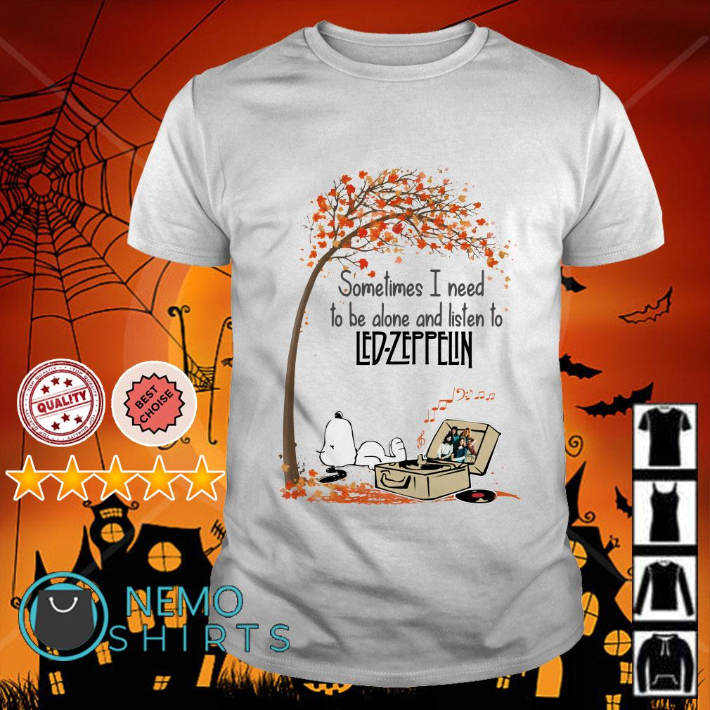 Snoopy sometimes I need to be alone and listen to Led Zeppelin shirt