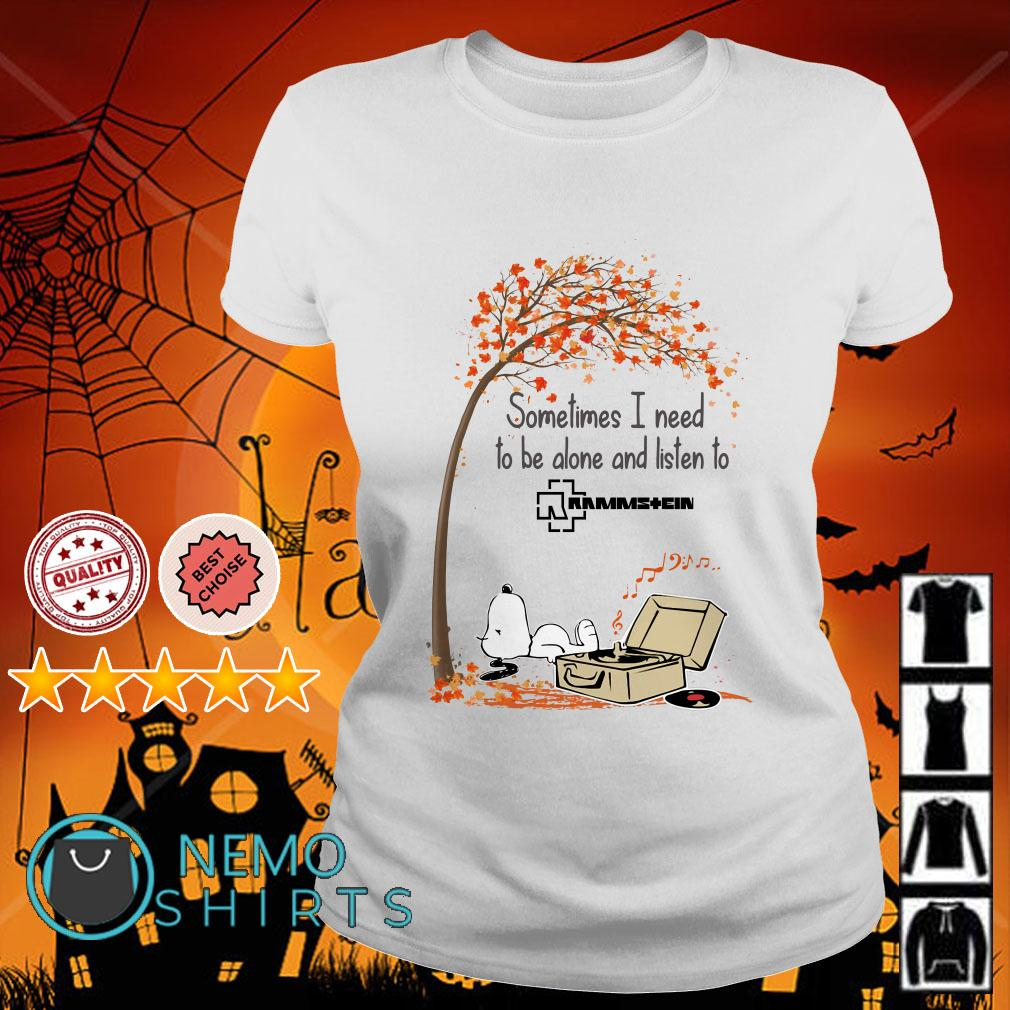 Snoopy sometimes I need to be alone and listen to Rammstein Ladies tee