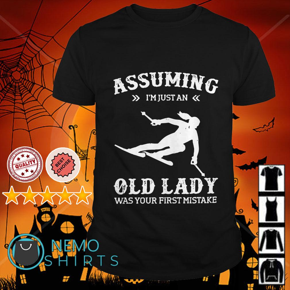 Snowboarding assuming I'm just an old lady shirt
