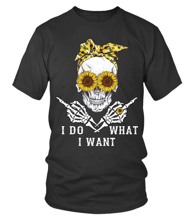 Sunflower skull fuck I do what I want shirt