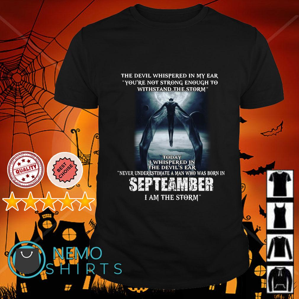 The Devil whispered in my ear never underestimate a man who was born in September shirt