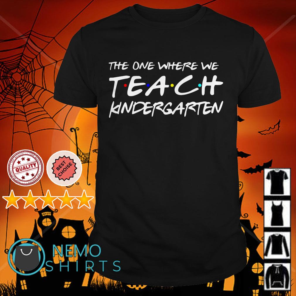 The one where we teach kindergarten Friends TV show shirt