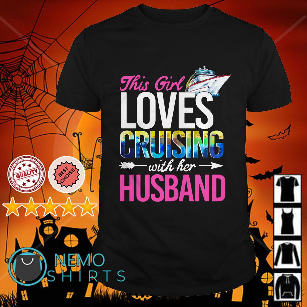 This girl loves cruising with her husband shirt