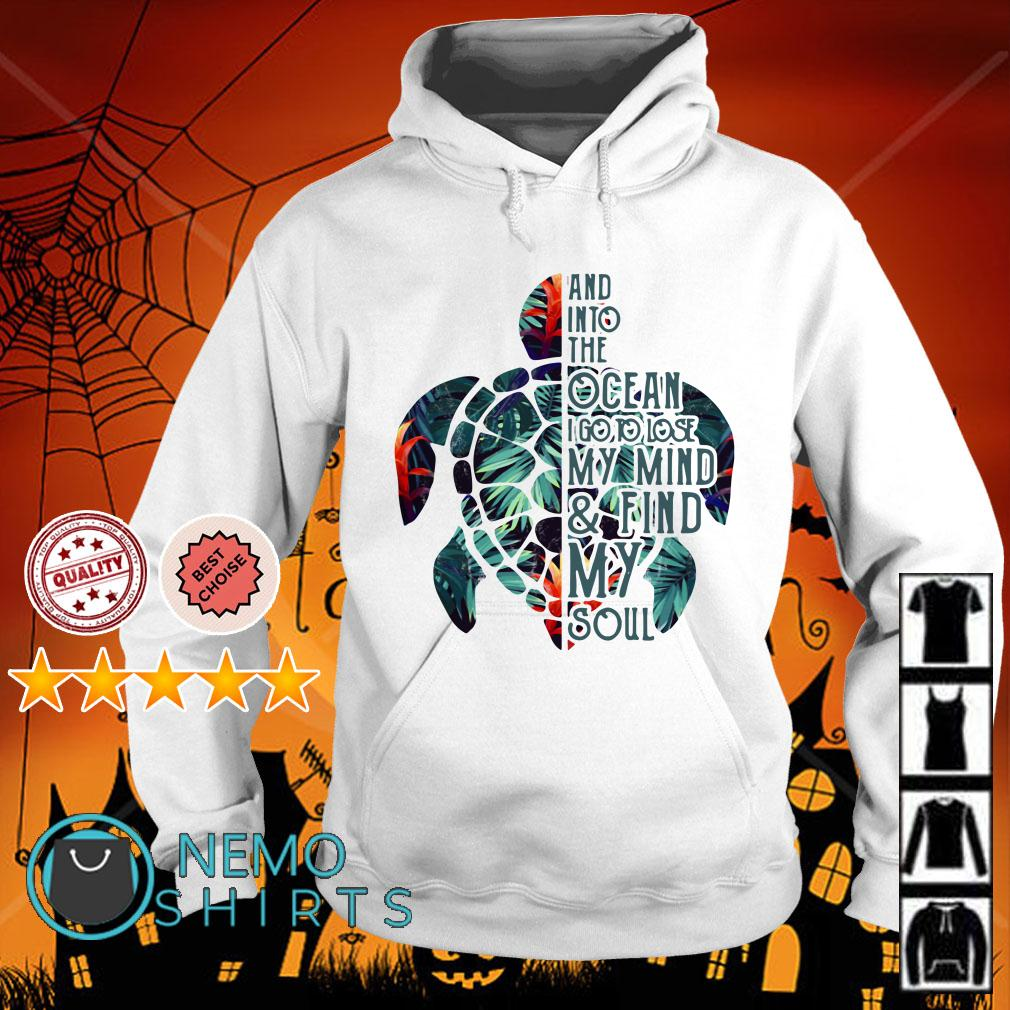 Turtle and into the Ocean I go to lose my mind and find my soul Hoodie