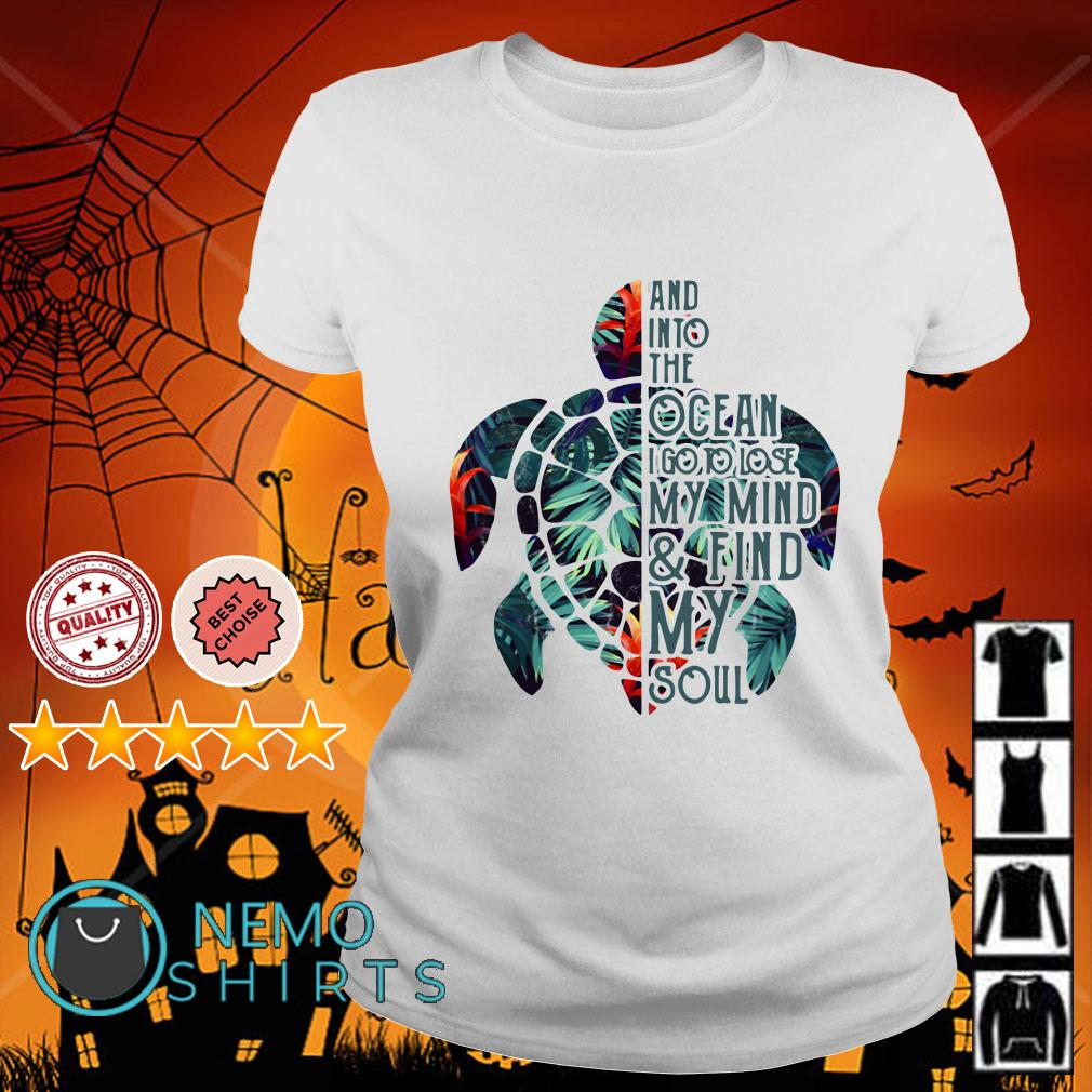 Turtle and into the Ocean I go to lose my mind and find my soul Ladies tee