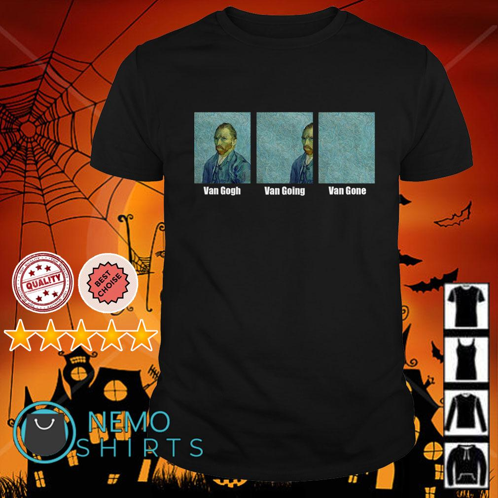 Van Gogh Van Going Van Gone shirt