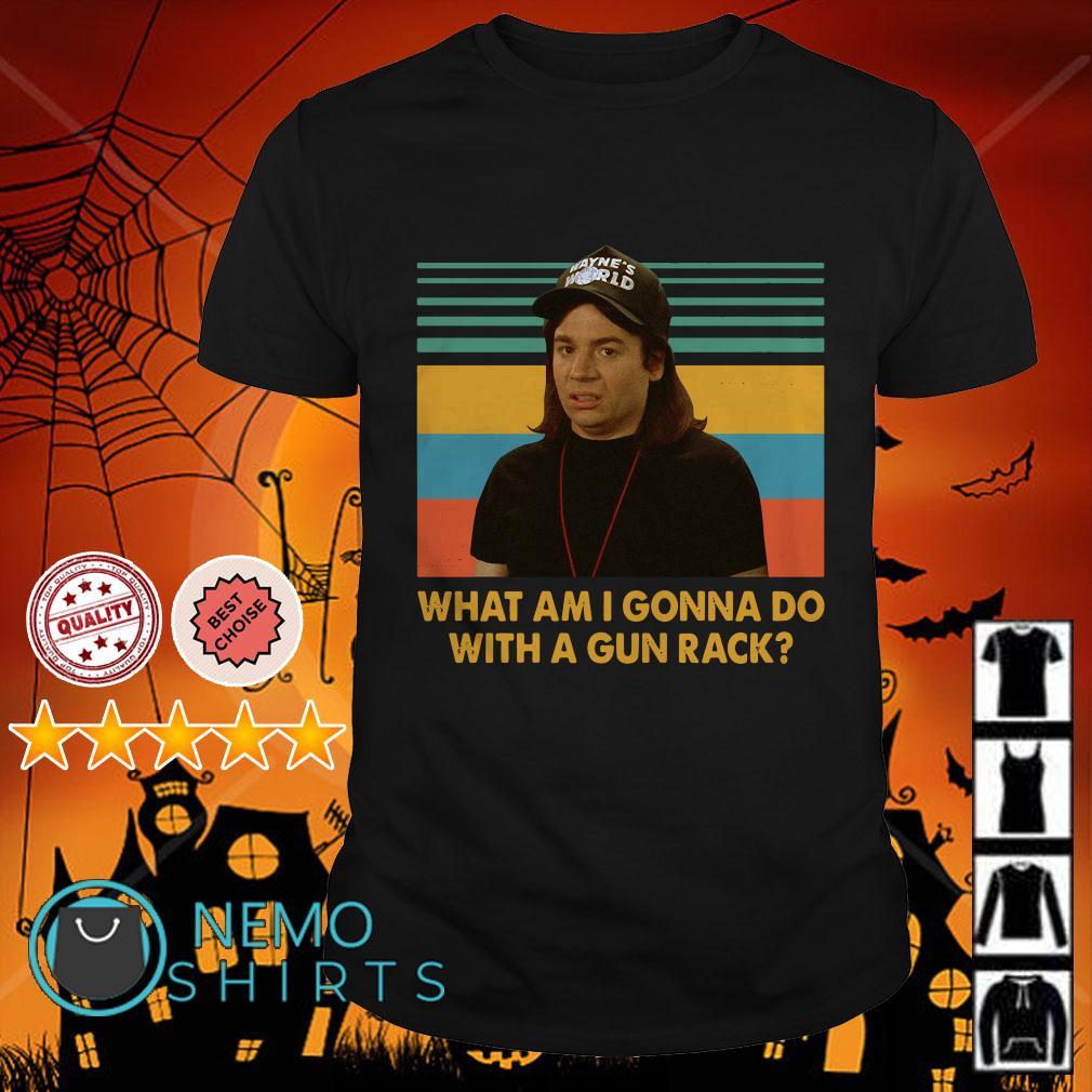 Wayne Campbell What am I gonna do with a gun rack Wayne's World retro shirt
