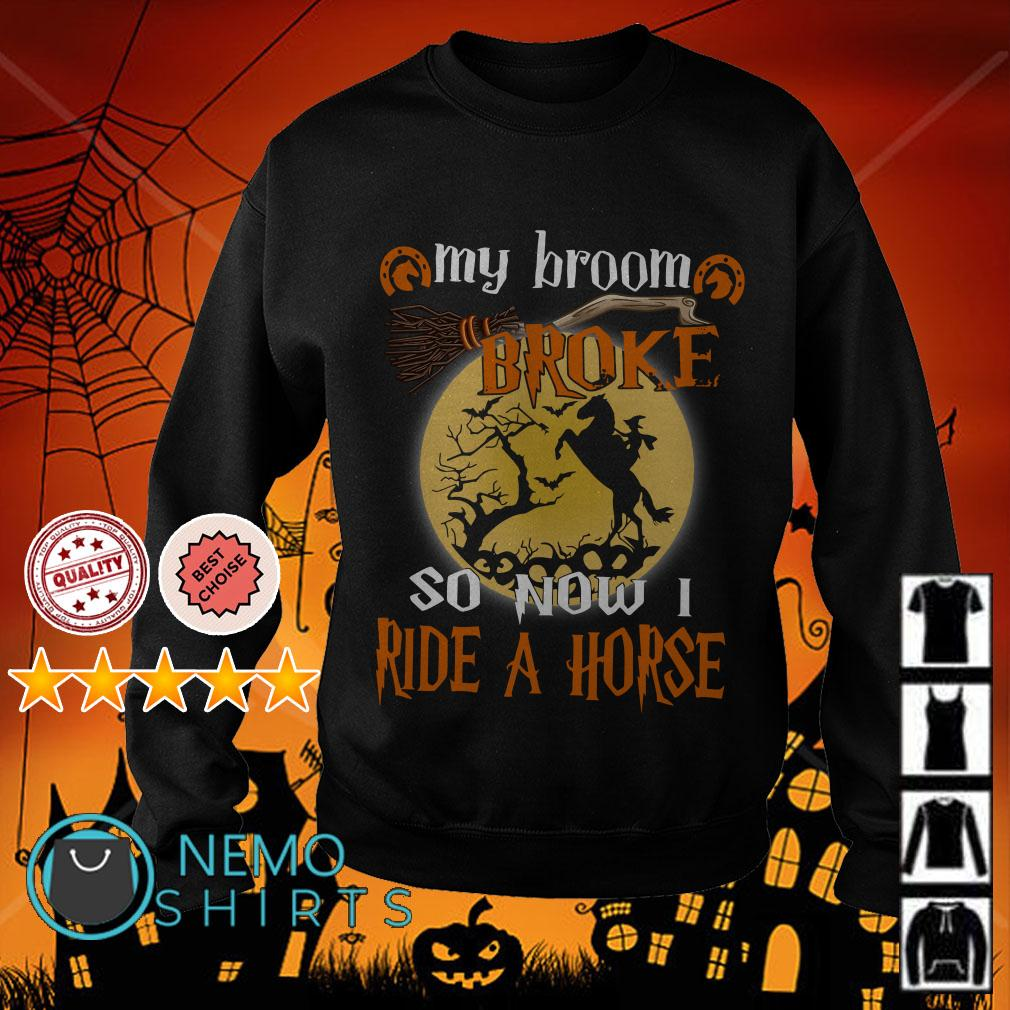 Witch my broom broke so now I ride a horse Sweater