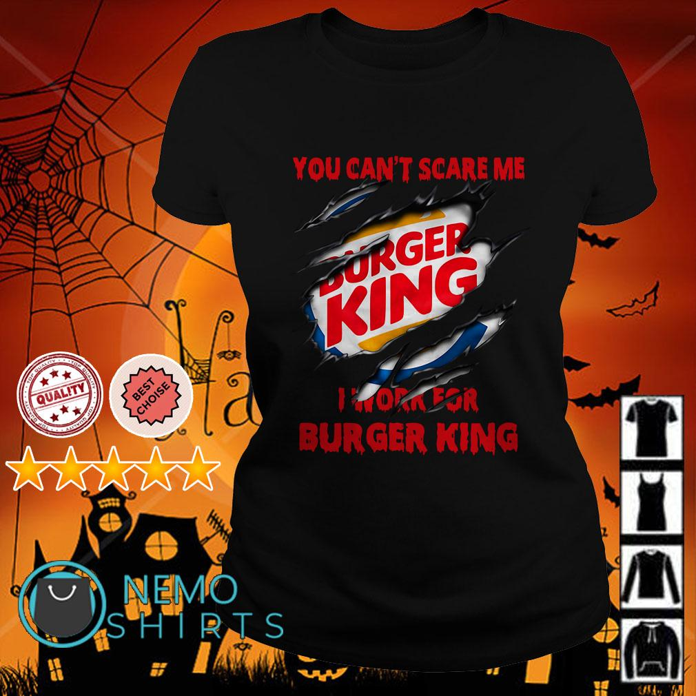 You can't scare me I work for Burger King Ladies tee