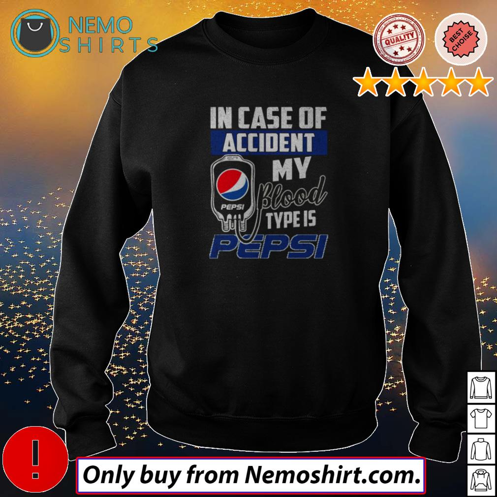 In Case Of Accident My Blood Type Is Pepsi Shirt, Hoodie