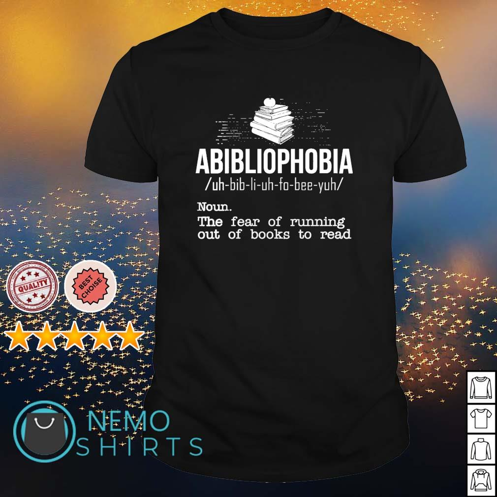 Abibliophobia definition the fear of running out of books to read shirt