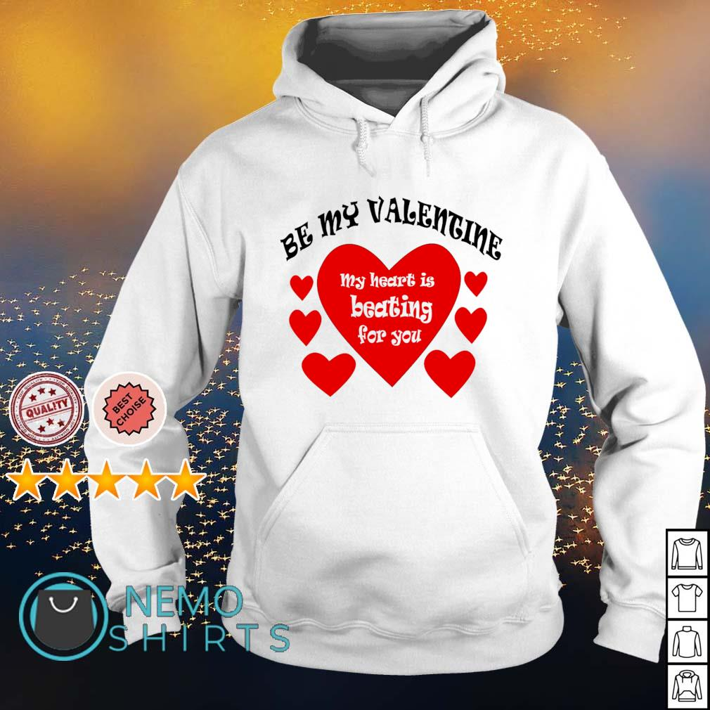 Be my Valentine my hearts is beating for you s hoodie