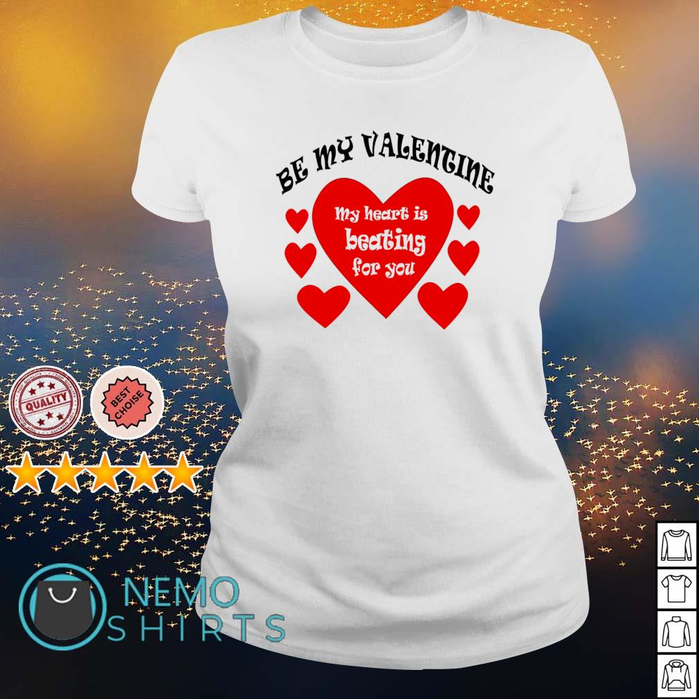 Be my Valentine my hearts is beating for you s ladies-tee