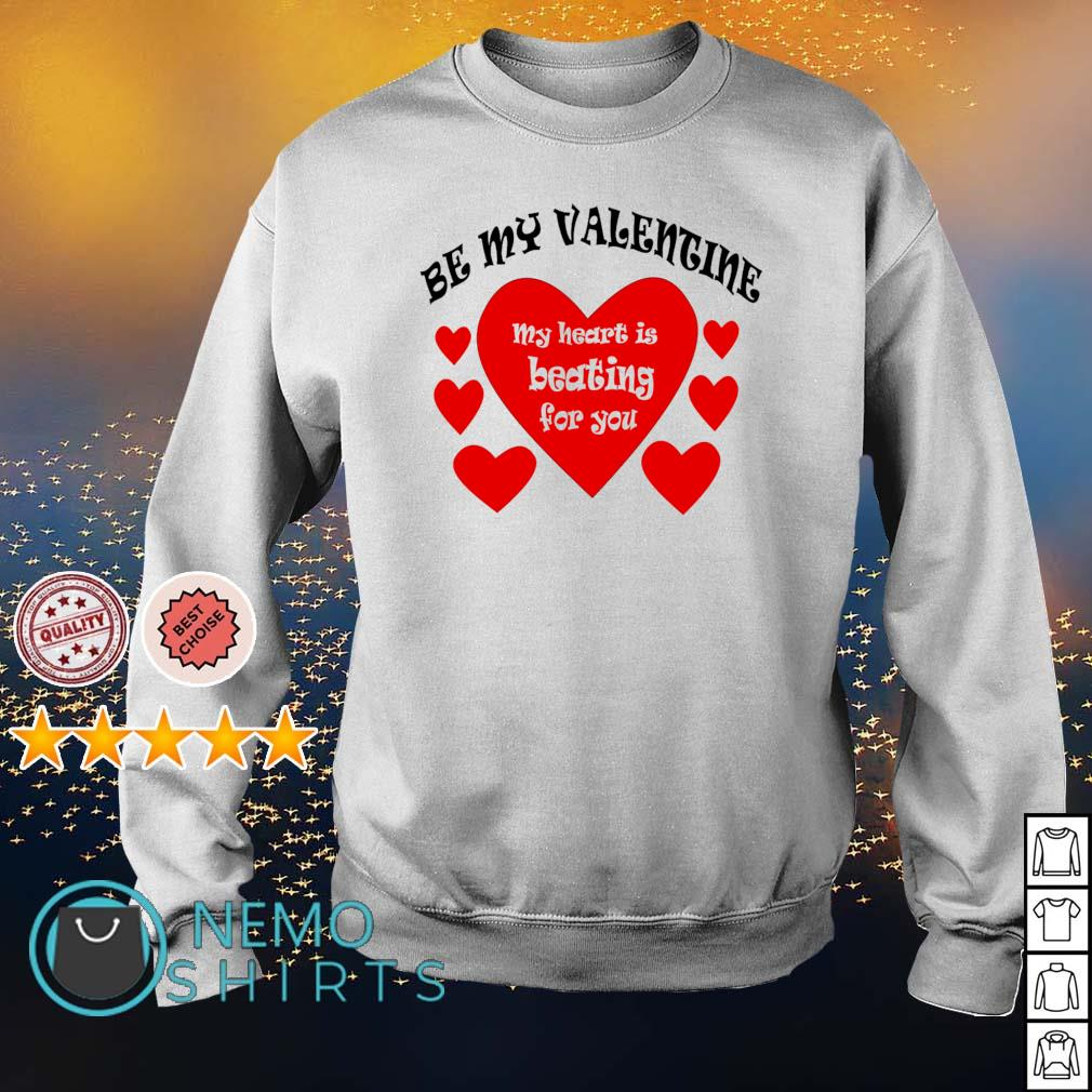 Be my Valentine my hearts is beating for you s sweater