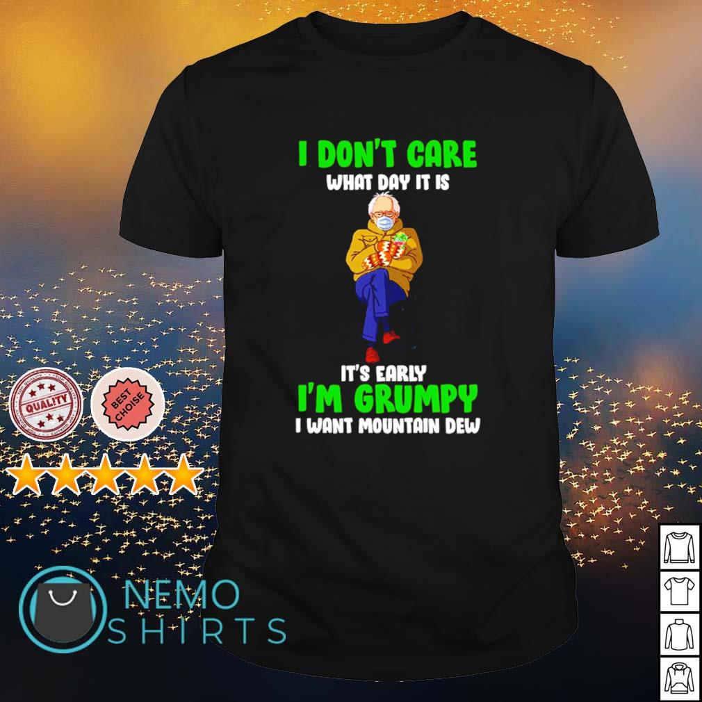 Bernie Sanders I don't care what day it is I'm grumpy I want Mountain Dew shirt