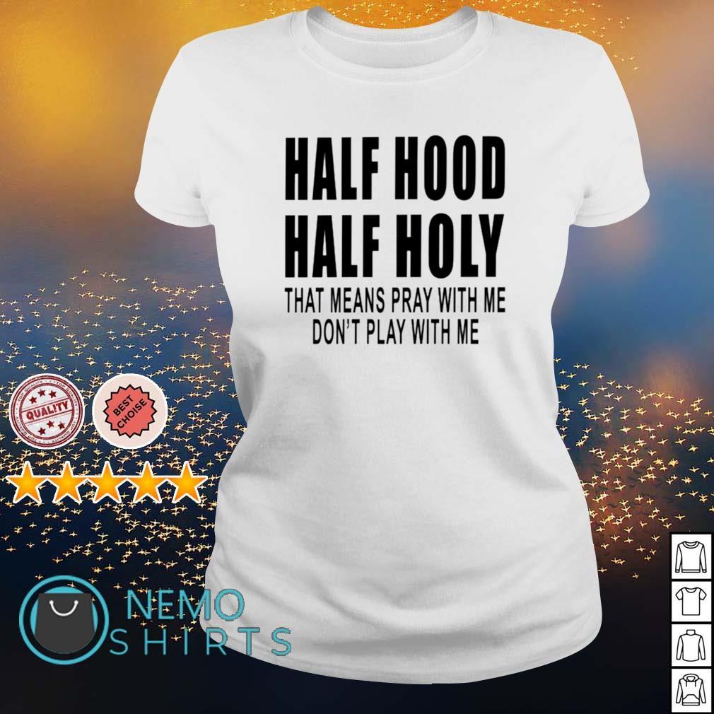 Half hood half holy that means pray with me s ladies-tee