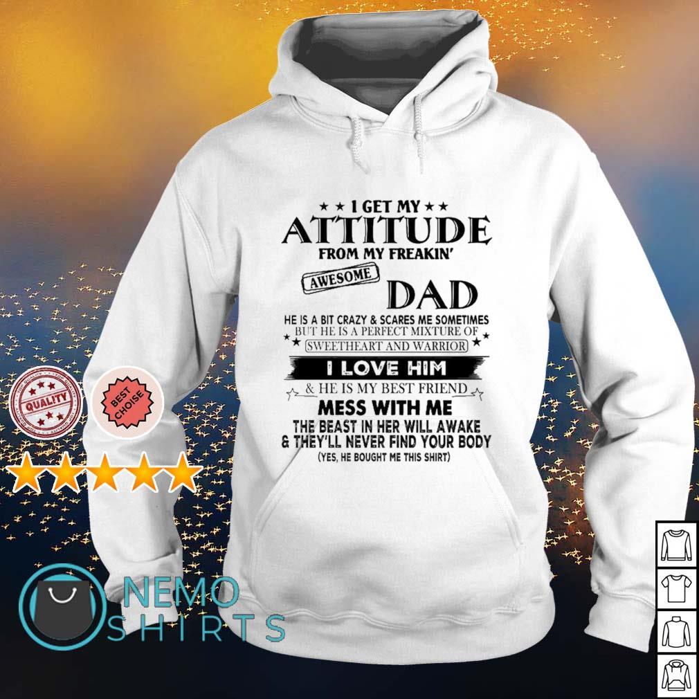 I get my attitude from my freaking awesome Dad I love him s hoodie