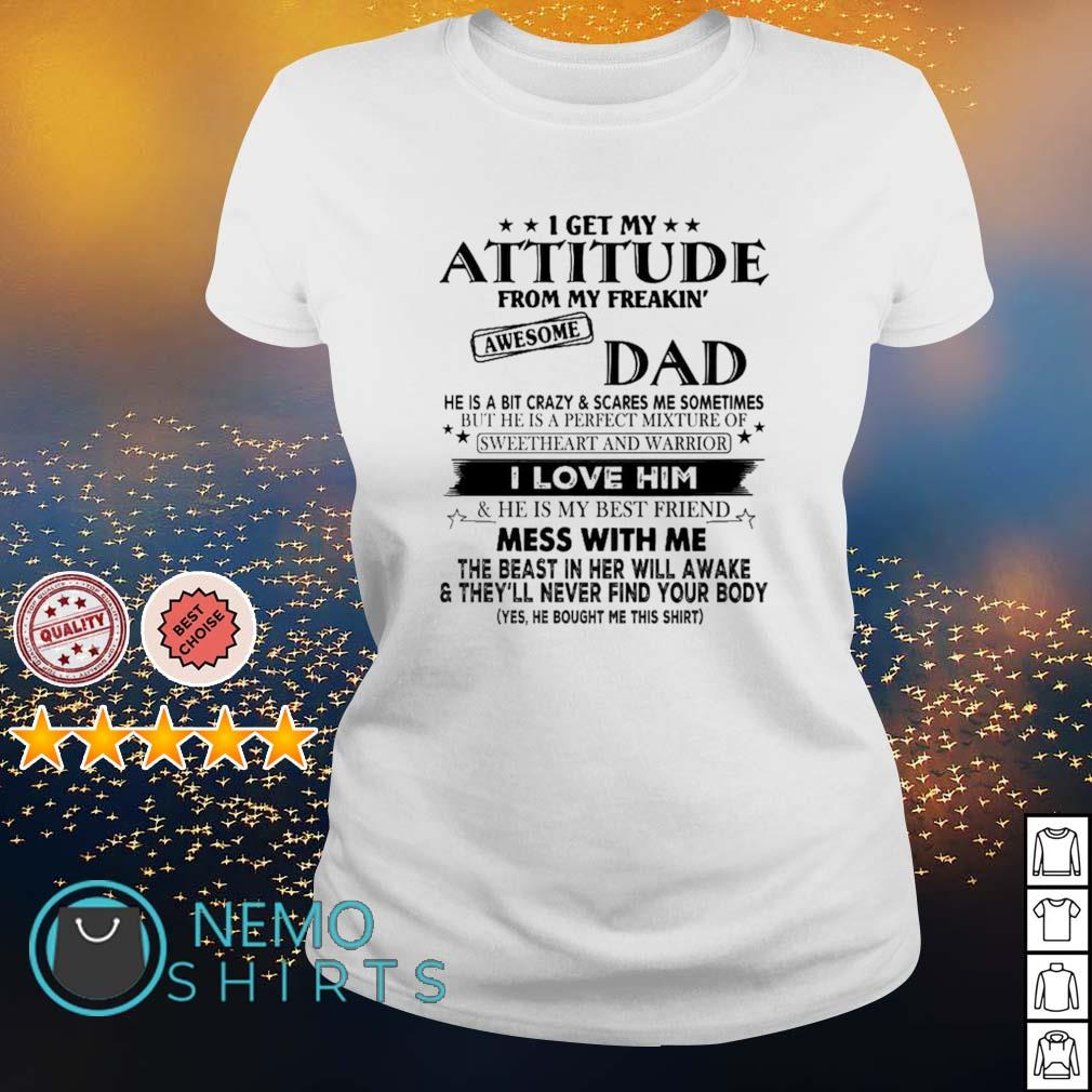 I get my attitude from my freaking awesome Dad I love him s ladies-tee