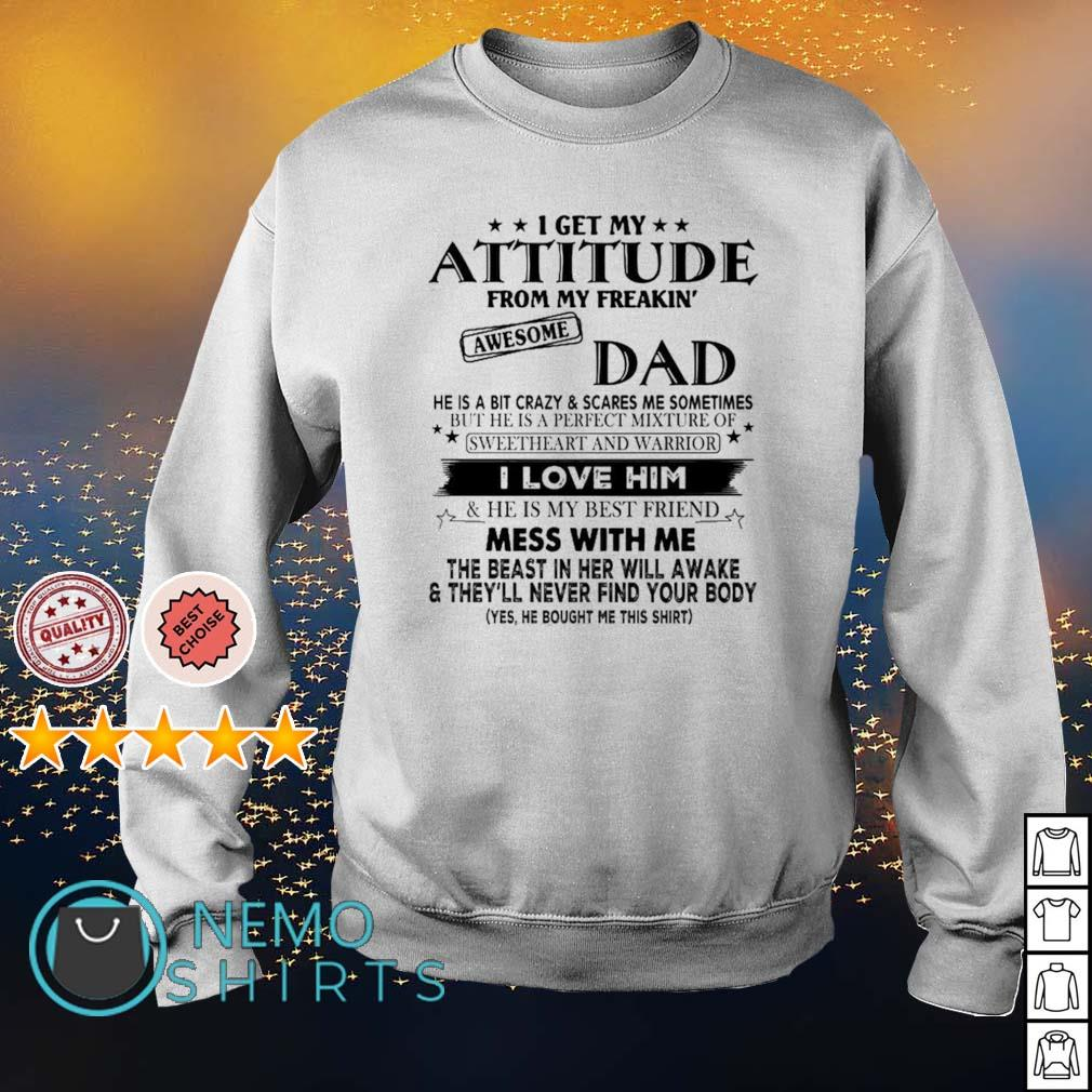 I get my attitude from my freaking awesome Dad I love him s sweater