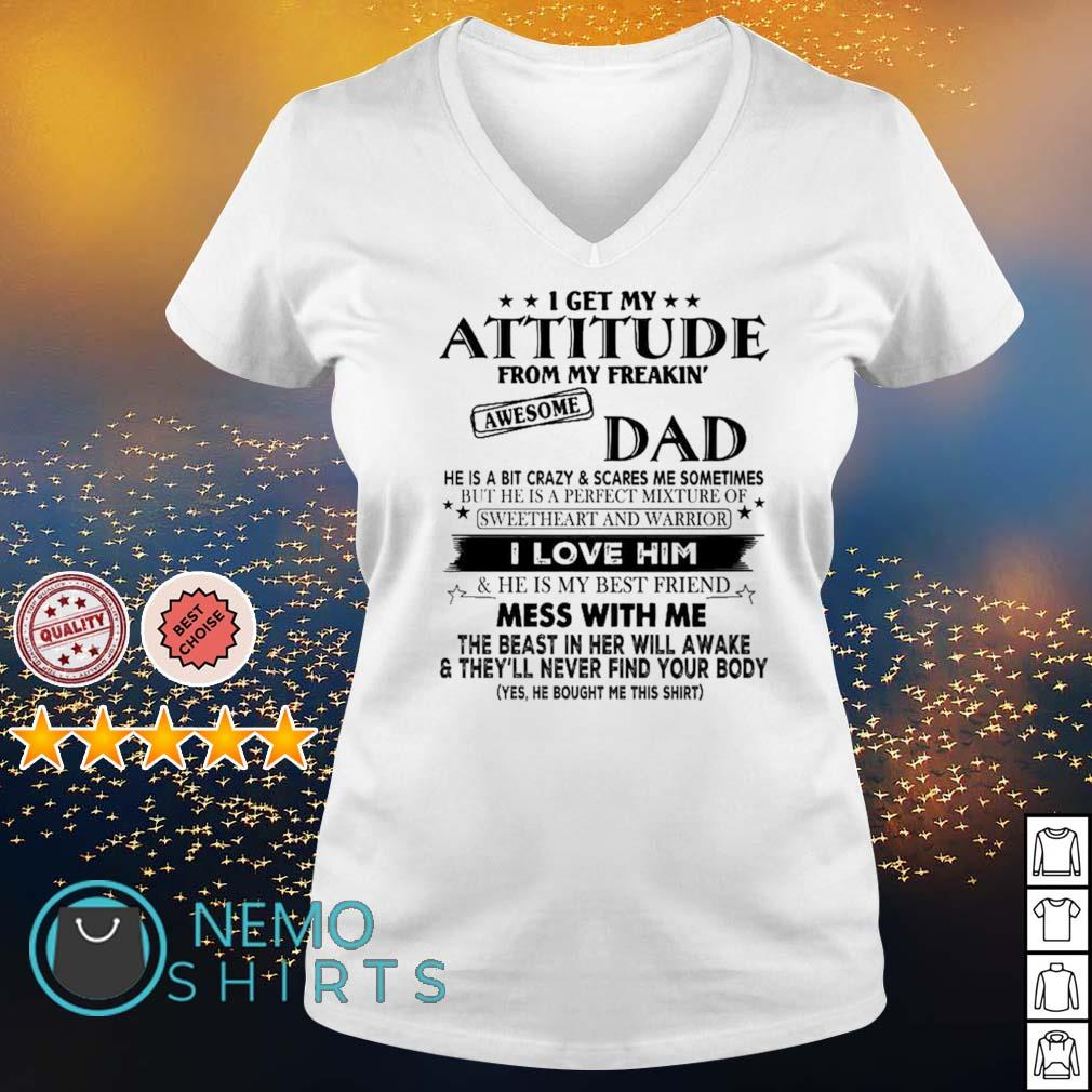 I get my attitude from my freaking awesome Dad I love him s v-neck-t-shirt