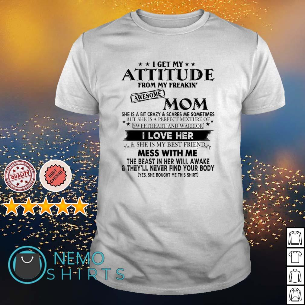 I get my attitude from my freaking awesome Mom I love her shirt
