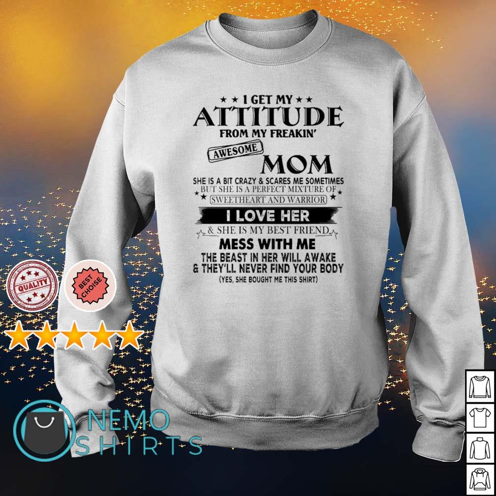 I get my attitude from my freaking awesome Mom I love her s sweater