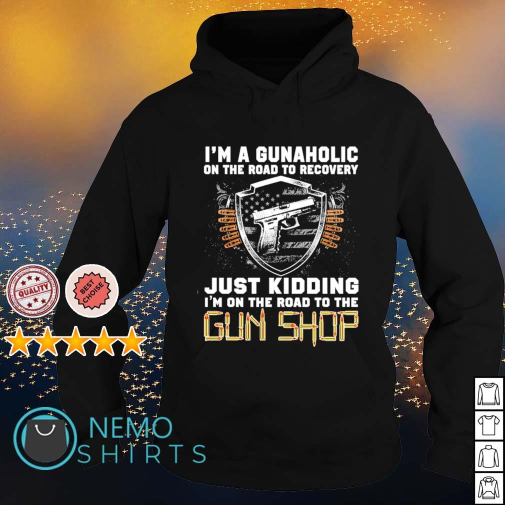 I'm a gunaholic on the road to recovery just kidding s hoodie