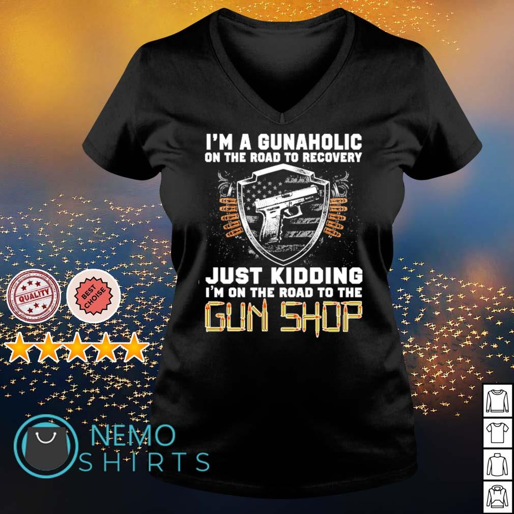 I'm a gunaholic on the road to recovery just kidding s v-neck-t-shirt