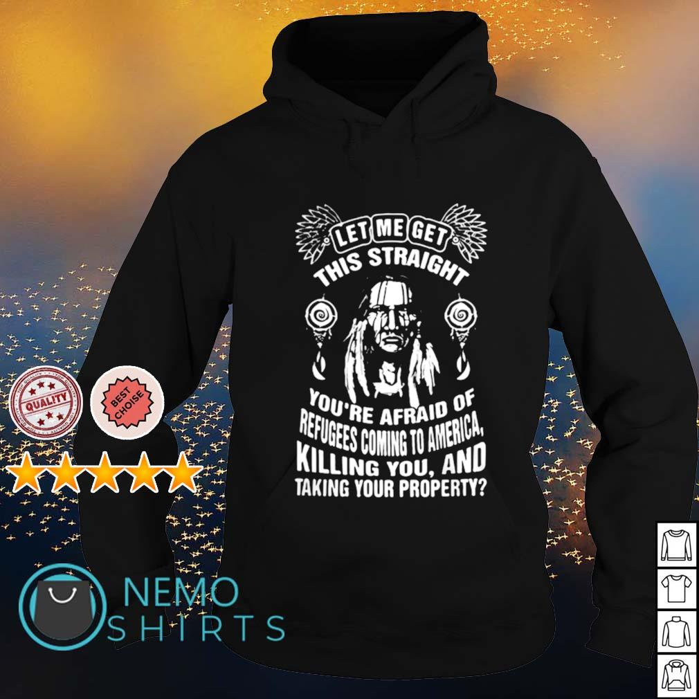 Native America let me get this straight you're afraid of refugees s hoodie