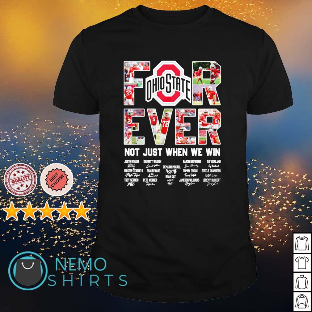 Ohio State Buckeyes for ever not just when we win shirt