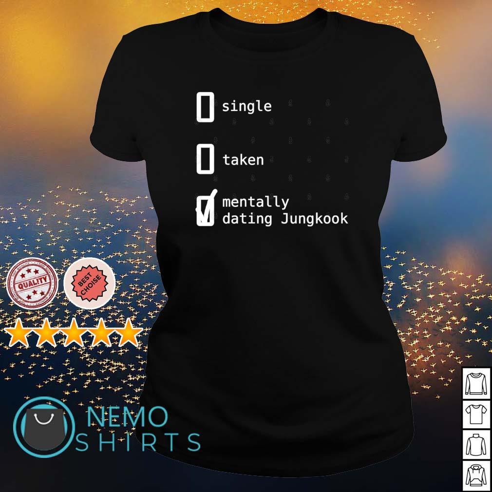Single taken mentally dating Jungkook s ladies-tee