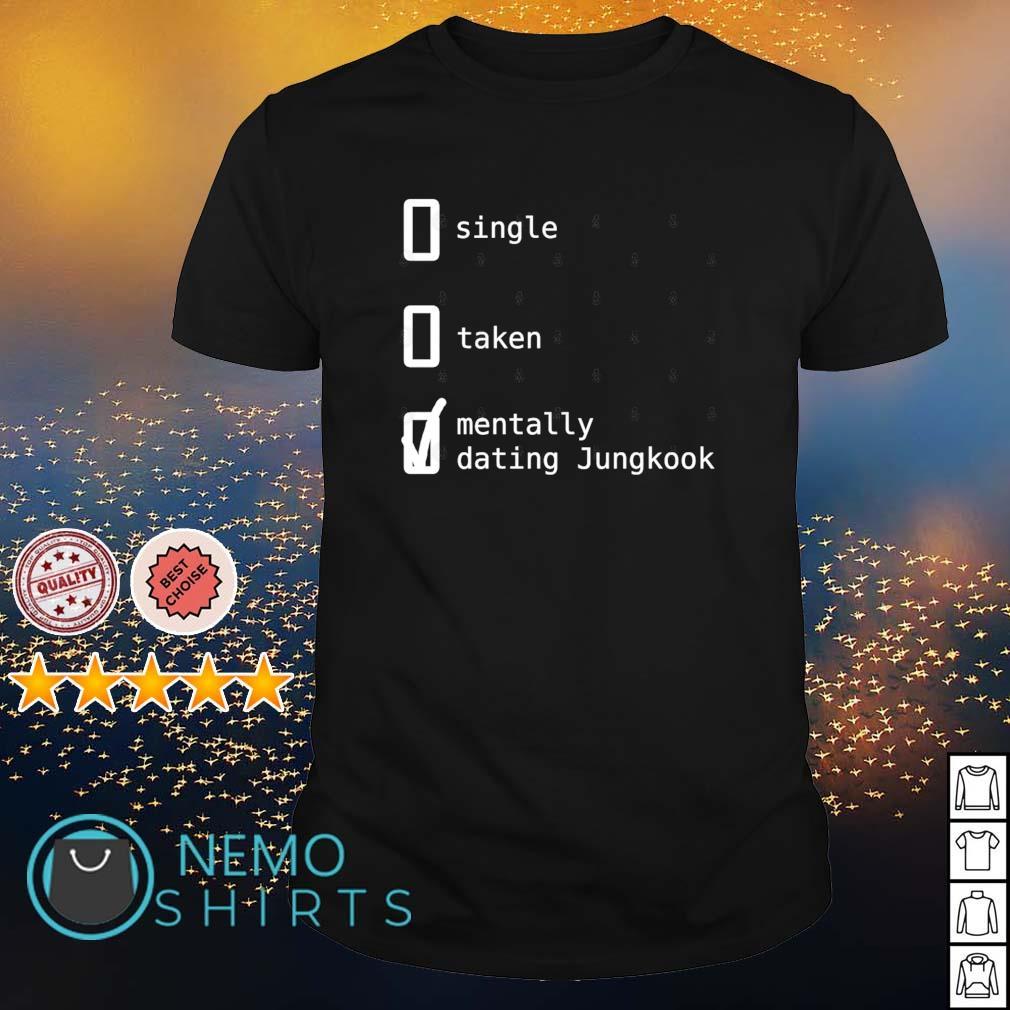 Single taken mentally dating Jungkook shirt