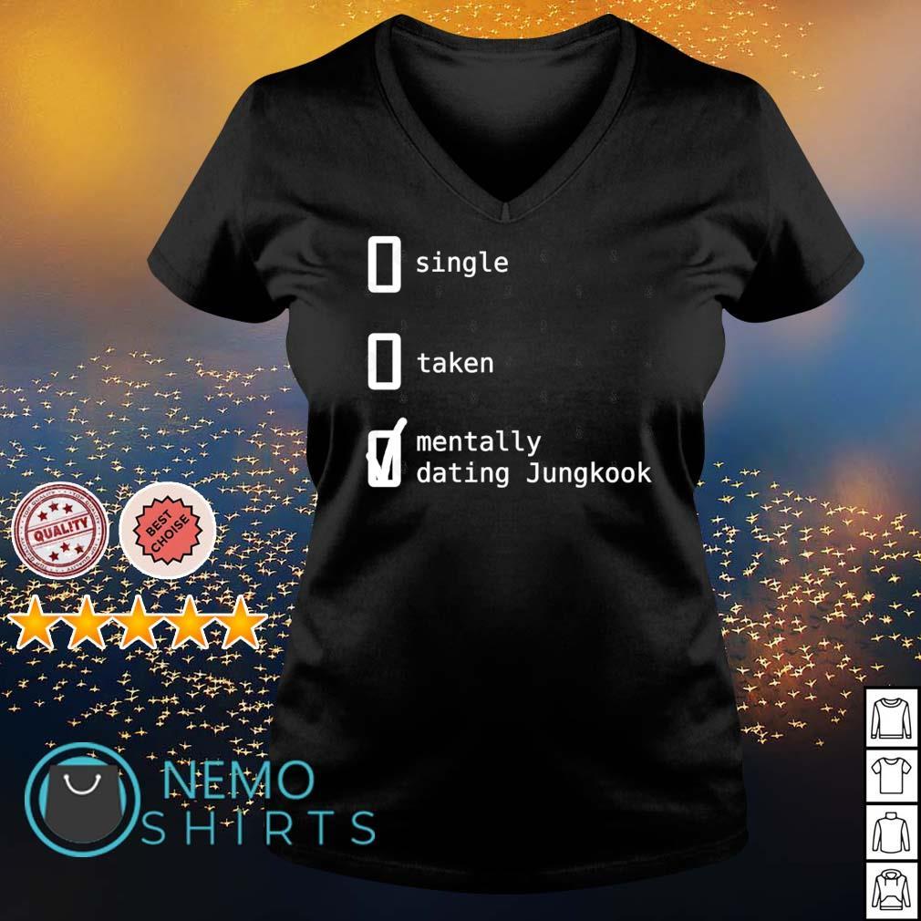 Single taken mentally dating Jungkook s v-neck-t-shirt