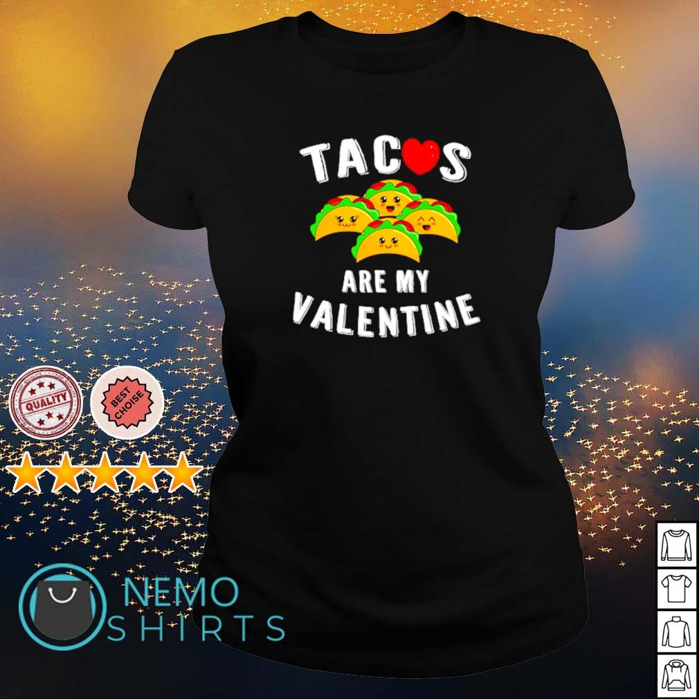 Tacos are my Valentine s ladies-tee