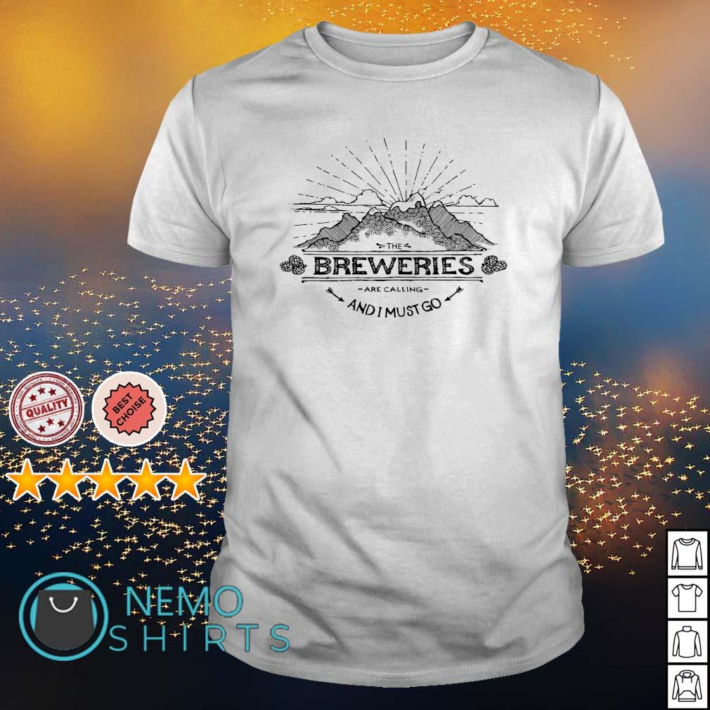 The Breweries are calling and I must go shirt