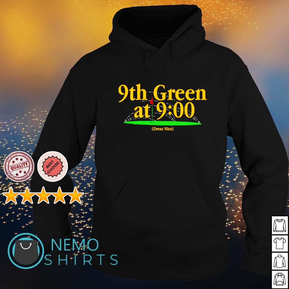 9th Green at 9-00 Dress Nice s hoodie