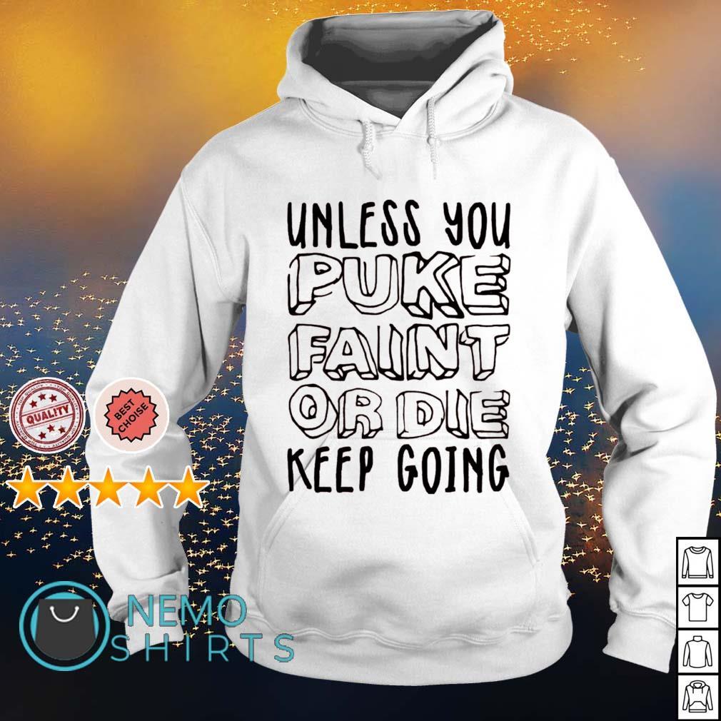 Unless you puke faint or die keep going s hoodie